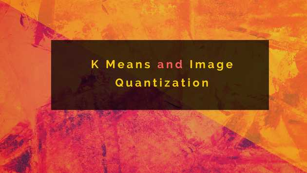 K Means and Image Quantization [Part 2]